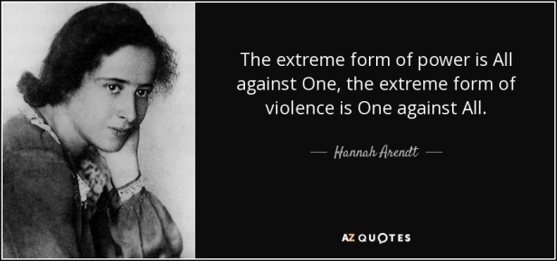 quote-the-extreme-form-of-power-is-all-against-one-the-extreme-form-of-violence-is-one-against-hannah-arendt-115-98-85